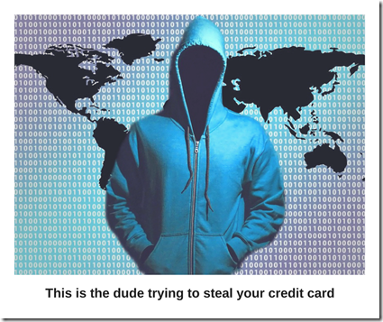 This is the dude trying to steal your credit card